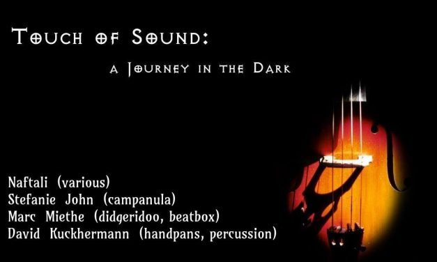 Touch of Sound: A Journey in the Dark – 8.12.17 Berlin (DT)